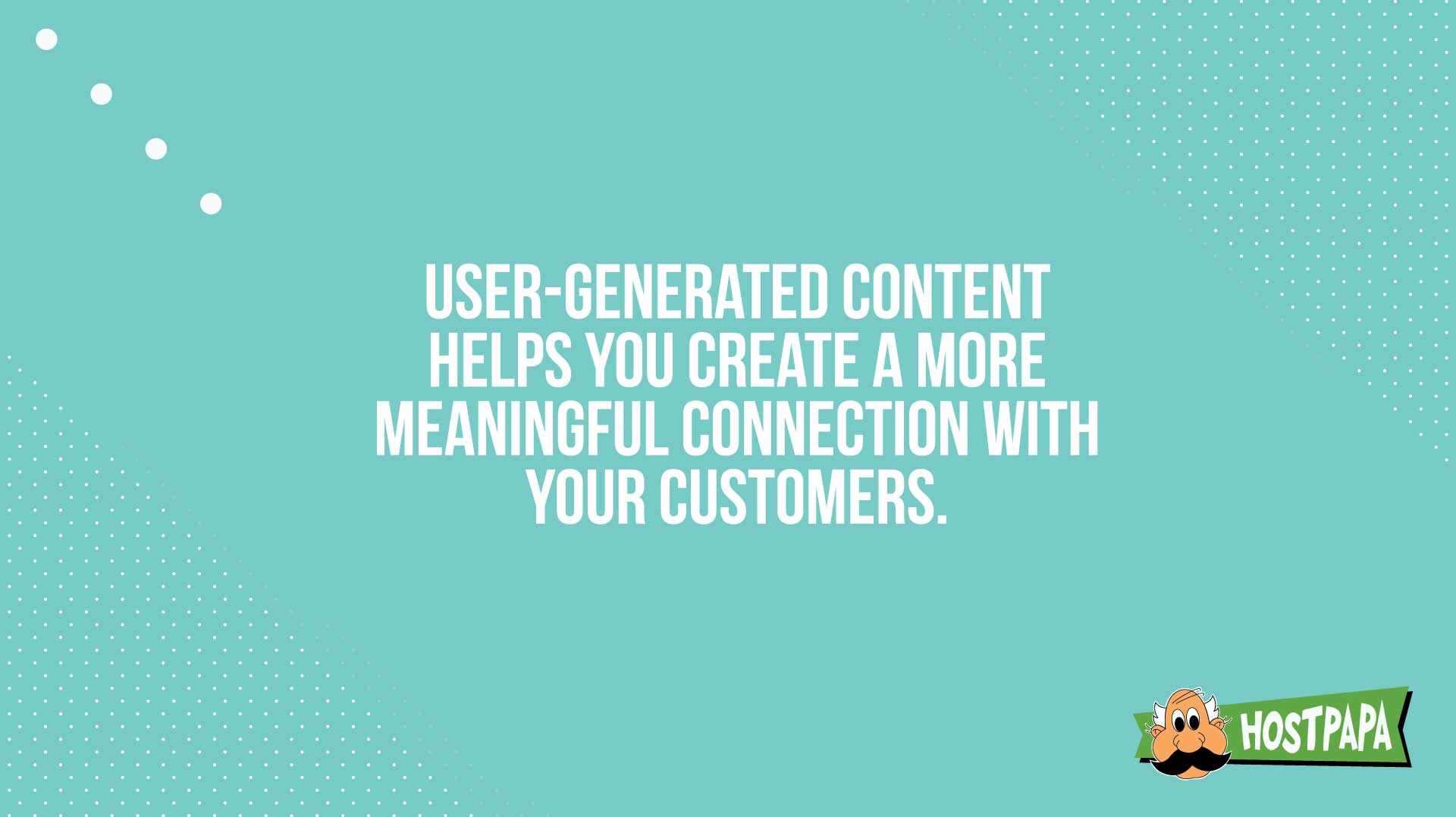 UGC helps you create a more meaningful connection with your customers