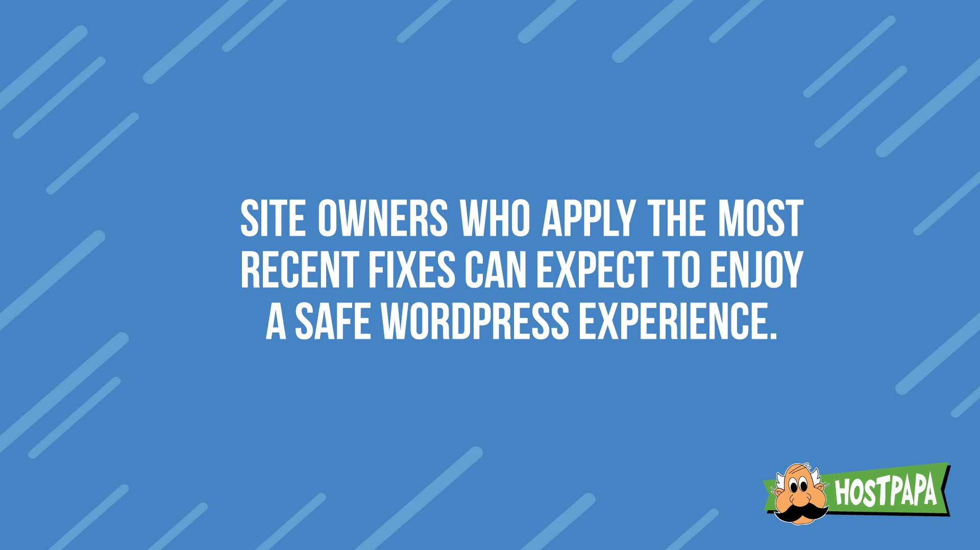 Site owners who use the most recent fixes enjoy a safe WordPress experience