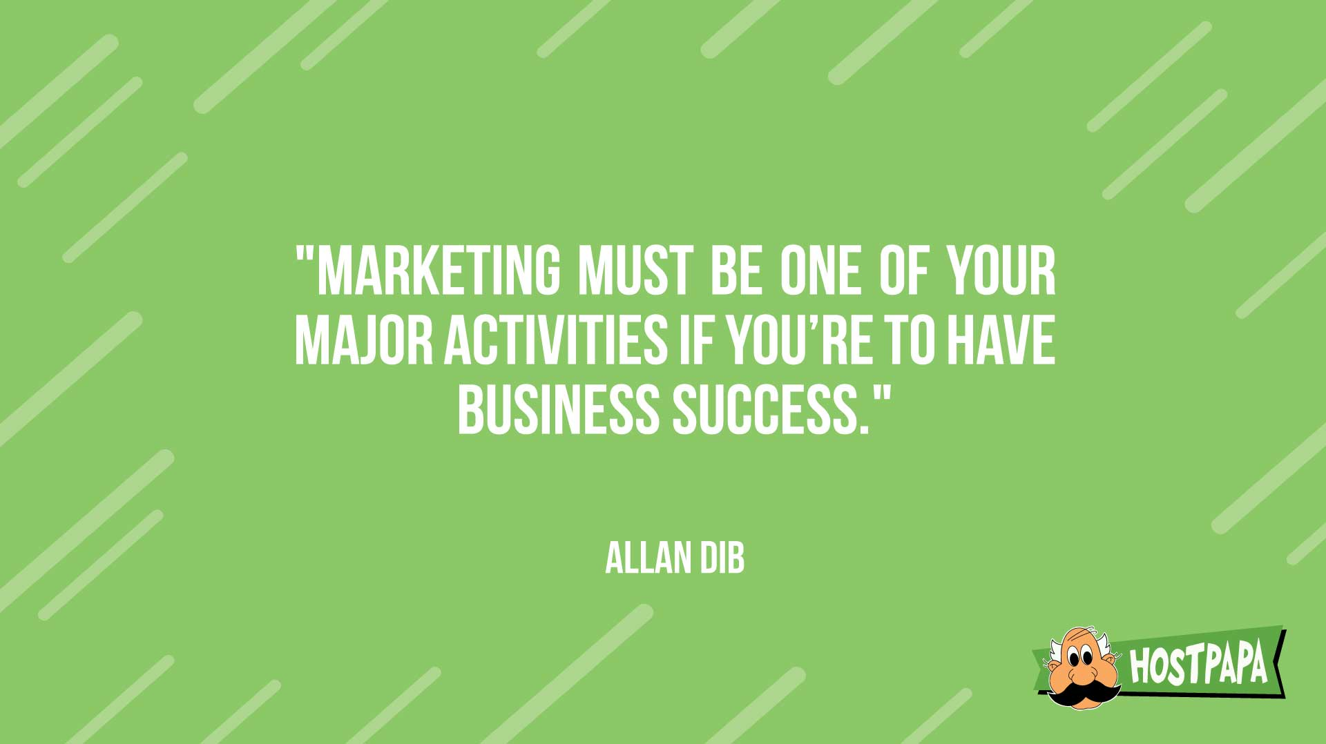 Marketing must be one of your major activities if you're to have business success
