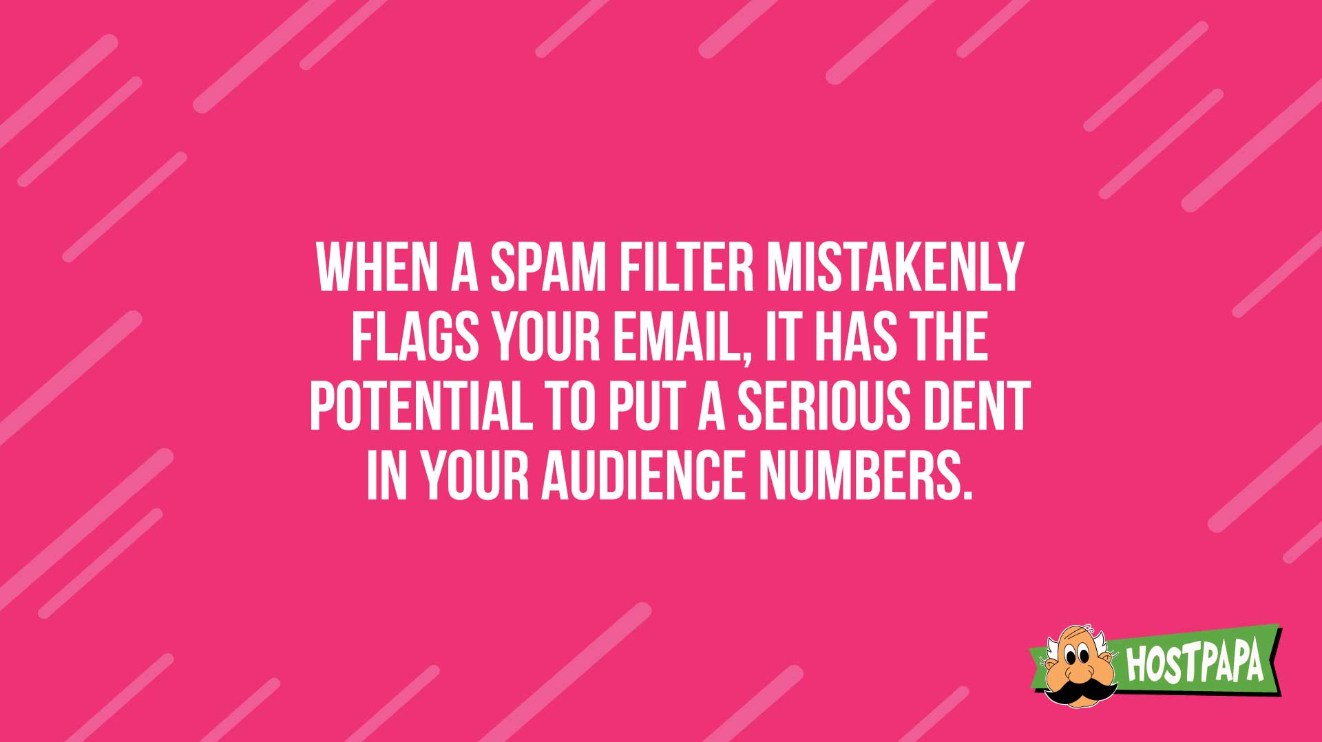 When a spam filter mistakenly flags yoru email, it has the potential to decrease your audience numbers