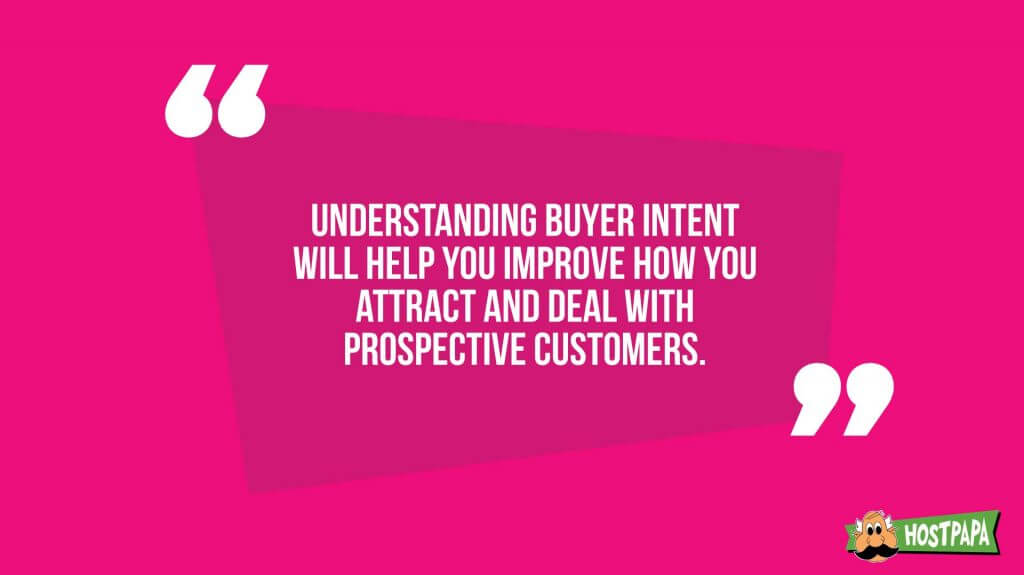 Understanding buyer intent will help you improve how you attract and deal with prospective customers